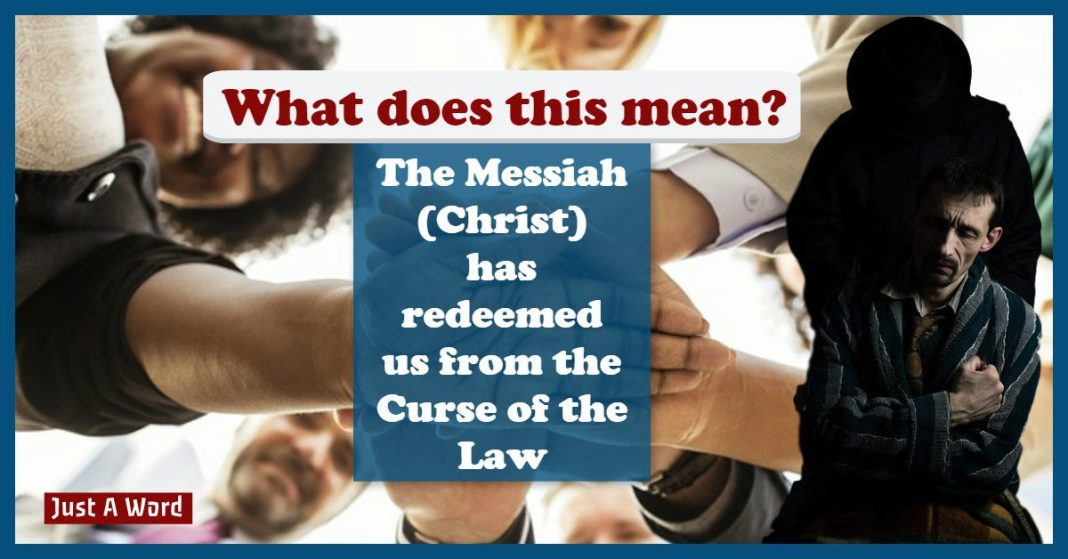 Messiah has redeemed us from the curse of the law