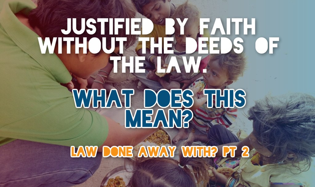 justified by faith without the deeds of the law - romans 3-28